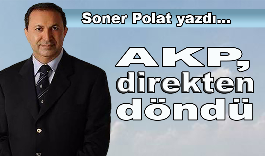 """Soner Polat yazdı: """"AKP direkten döndü!"""""""