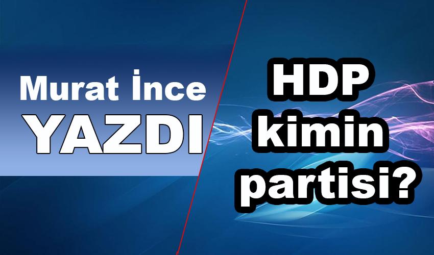Murat İnce yazdı: HDP kimin partisi?