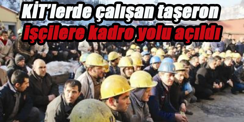 KİT'lerde çalışan taşeron işçilere kadro yolu açıldı