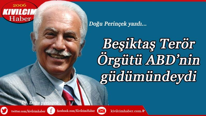 Beşiktaş Terör Örgütü ABD'nin güdümündeydi