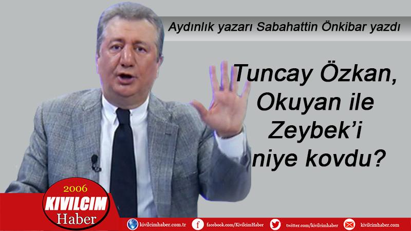 Tuncay Özkan, Okuyan ile Zeybek'i niye kovdu?