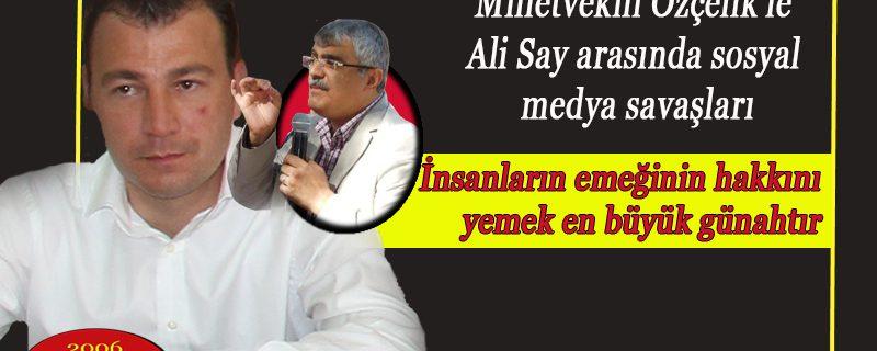 Milletvekili Özçelik'le Ali Say arasında sosyal medya savaşları