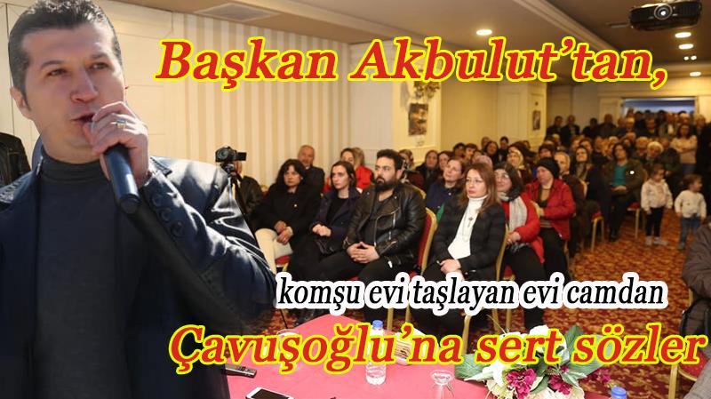 Başkan Akbulut'tan Çavuşoğlu'na sert sözler