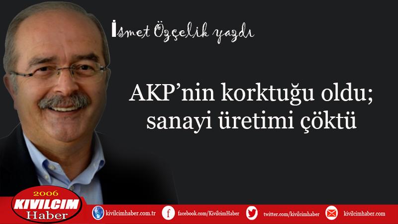 AKP'nin korktuğu oldu; sanayi üretimi çöktü