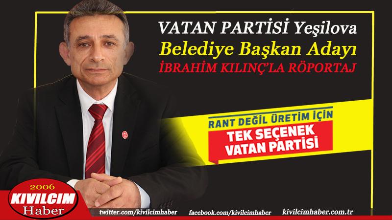 Vatan Partisi Yeşilova Belediye Başkan Adayı İbrahim Kılınç'la röportaj