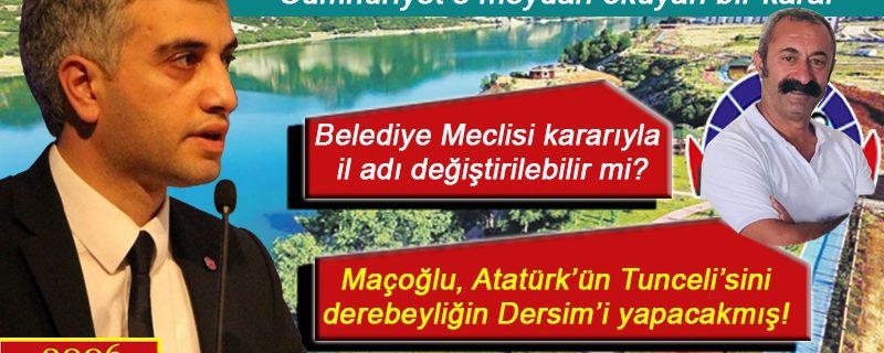 Belediye Başkanı, Atatürk'ün ve Cumhuriyet'in Tunceli'sini Dersim yapabilir mi?