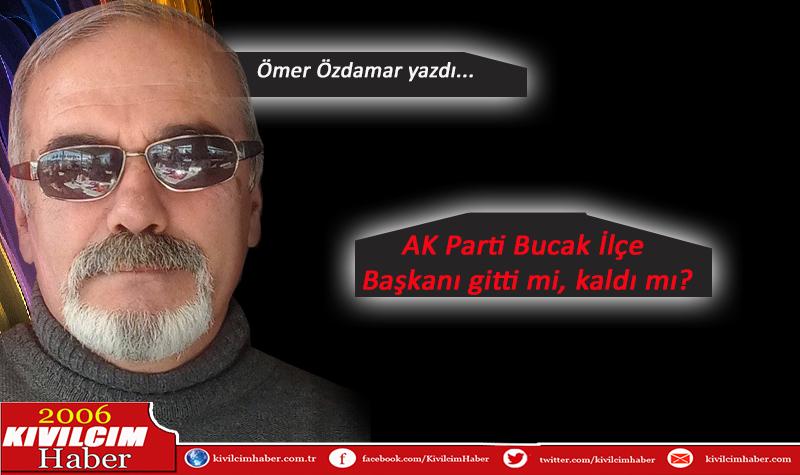 AK Parti Bucak İlçe Başkanı gitti mi, kaldı mı?