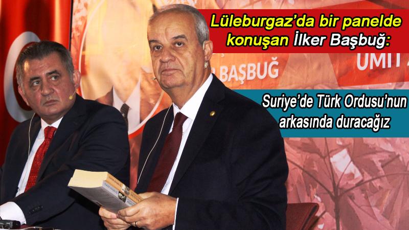 """İlker Başbuğ: """"Türk Ordusu'nun arkasında olacağız"""""""