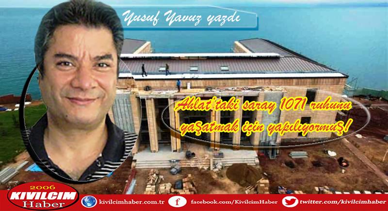 Ahlat'taki saray 1071 ruhunu yaşatmak için yapılıyormuş!