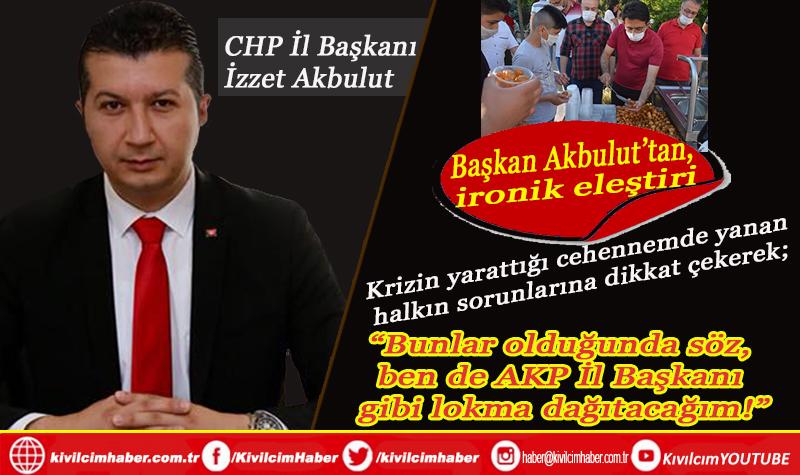 Bunlar olduğunda söz, ben de AKP İl Başkanı gibi lokma dağıtacağım!