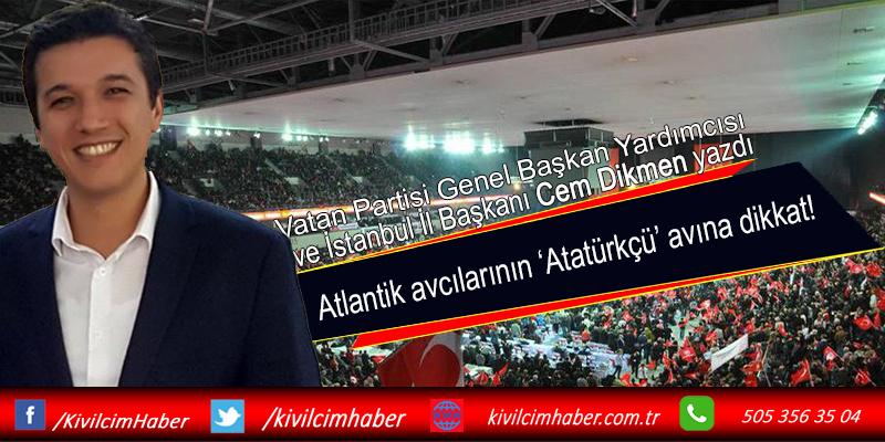 Atlantik avcılarının 'Atatürkçü' avına dikkat!