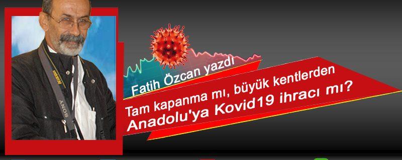 Tam kapanma mı büyük kentlerden Anadolu'ya Kovid19 ihracı mı?