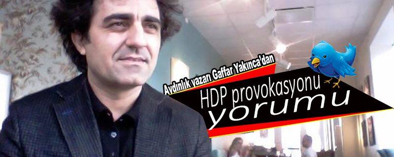 Aydınlık yazarı Yakınca'dan HDP provokasyonu yorumu
