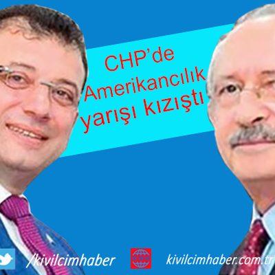 CHP'de Amerikancılık yarışı hızlandı